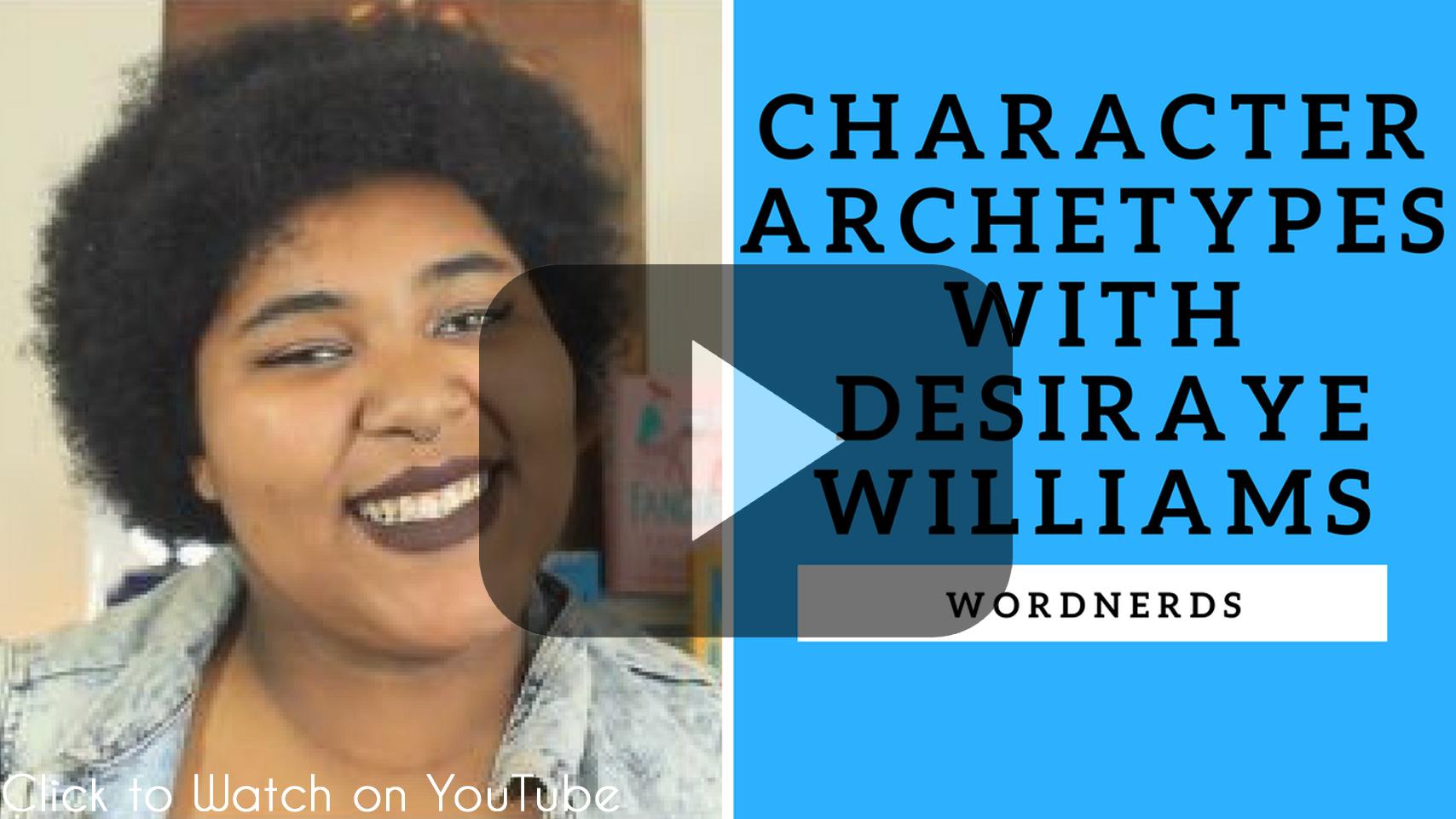 Character Archetypes w Desiraye Williams